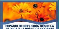 ESPACIO DE REFLEXIÓN DESDE LA CLÍNICA Y LA PRÁCTICA DOCENTE. Talleres 7 y 21 de agosto